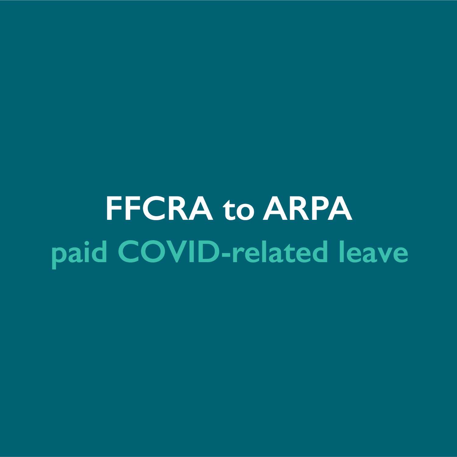 From FFCRA to ARPA: the latest on paid COVID-related leave